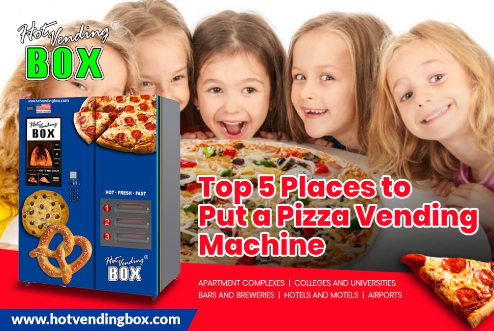 Top 5 Places to Put a Pizza Vending Machine